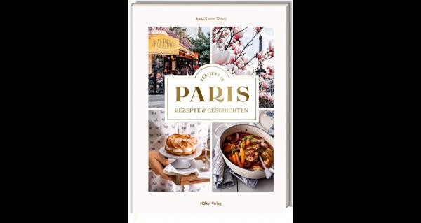 Verliebt in Paris - Rezepte und Geschichten