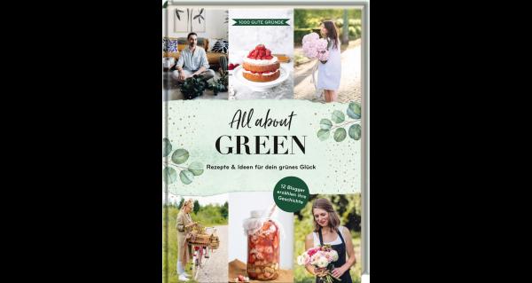 All about green – Rezepte und Ideen für dein grünes Glück